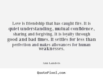 Quote about friendship - Love is friendship that has caught fire...