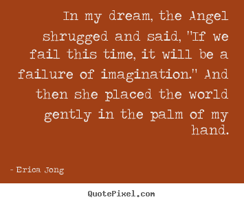 "Friendship quotes - In my dream, the angel shrugged and said, ""if we fail this time, it.."