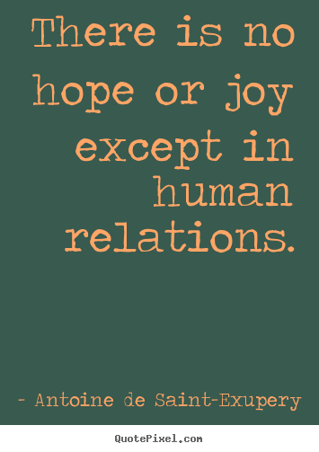 Make image quotes about friendship - There is no hope or joy except in human relations.