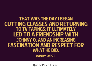 Make personalized picture quotes about friendship - That was the day i began cutting classes and returning..