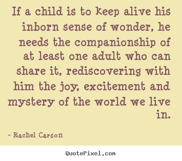 Friendship quotes - If a child is to keep alive his inborn sense..