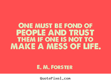 Friendship quotes - One must be fond of people and trust them if one is not to make..