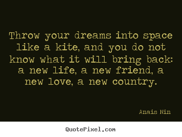 Friendship quote - Throw your dreams into space like a kite, and you do not know what it..