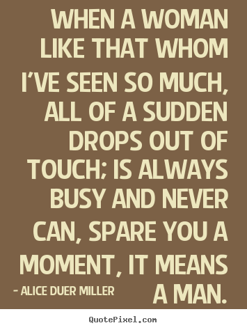 Friendship quotes - When a woman like that whom i've seen so much, all of a sudden drops..
