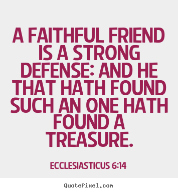Friendship quote - A faithful friend is a strong defense: and he..