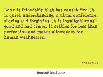 Create your own picture quotes about friendship - Love is friendship that has caught fire. it..