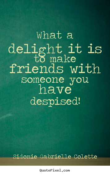 Design poster quote about friendship - What a delight it is to make friends with someone you have despised!