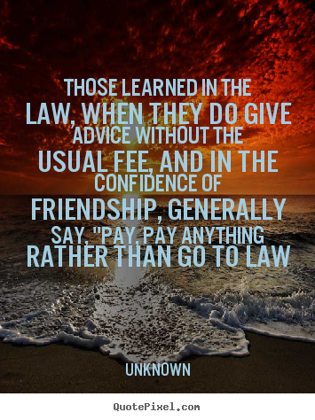 Unknown picture quotes - Those learned in the law, when they do give.. - Friendship quotes
