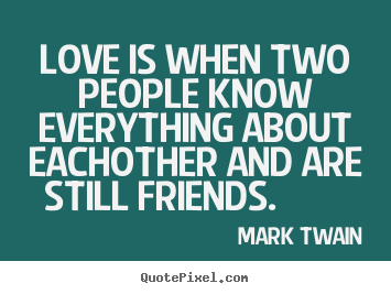Mark Twain picture quotes - Love is when two people know everything about.. - Friendship quotes