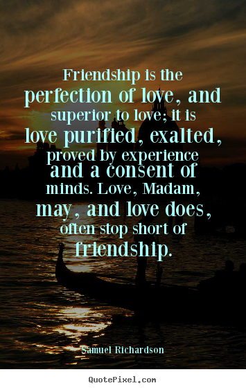 Make custom picture quotes about friendship - Friendship is the perfection of love, and superior..