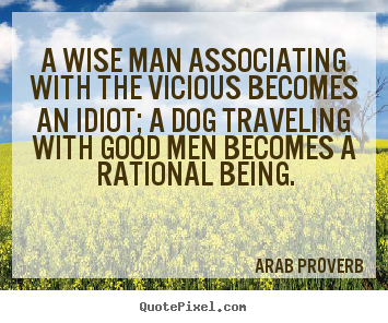 Arab Proverb image quote - A wise man associating with the vicious becomes an.. - Friendship quotes