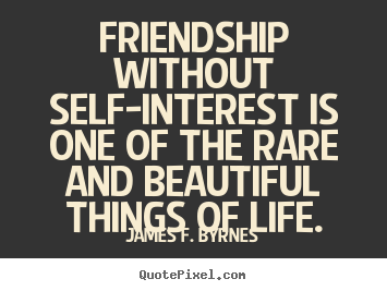 Friendship quotes - Friendship without self-interest is one of the rare and beautiful..
