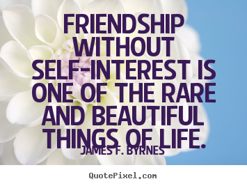 Quotes about friendship - Friendship without self-interest is one of the rare and beautiful..