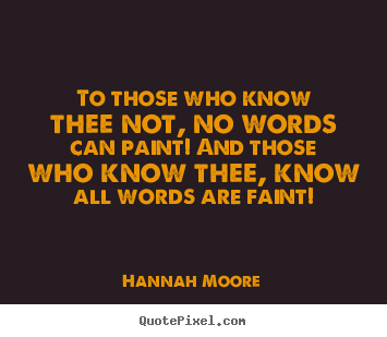 Quote about friendship - To those who know thee not, no words can paint! and..