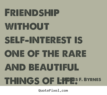 James F. Byrnes picture quotes - Friendship without self-interest is one of.. - Friendship quotes