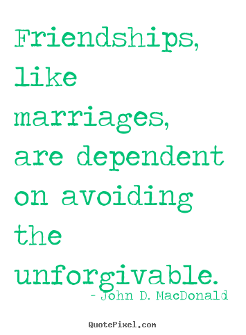 Friendship quote - Friendships, like marriages, are dependent on avoiding..
