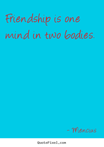 Mencius picture quotes - Friendship is one mind in two bodies. - Friendship quotes