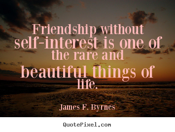 Friendship without self-interest is one of the rare and.. James F. Byrnes greatest friendship quote