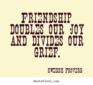 Friendship doubles our joy and divides our.. Swedish Proverb top friendship quote
