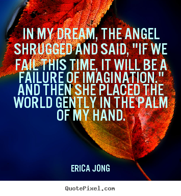 "Friendship quote - In my dream, the angel shrugged and said, ""if we fail.."
