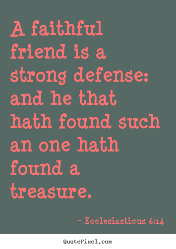 Create custom picture quotes about friendship - A faithful friend is a strong defense: and he that hath found such..