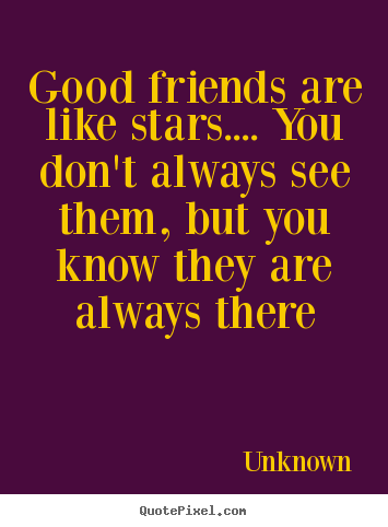 Create graphic picture sayings about friendship - Good friends are like stars.... you don't always..
