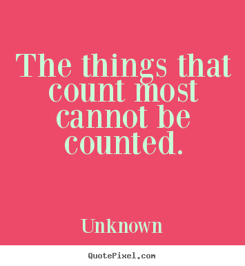 Quotes about friendship - The things that count most cannot be counted.