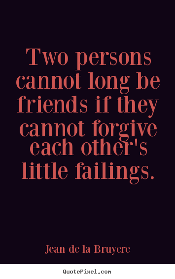 Jean De La Bruyere image quotes - Two persons cannot long be friends if they cannot.. - Friendship quotes
