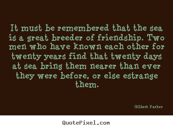 Design your own photo quotes about friendship - It must be remembered that the sea is a great..
