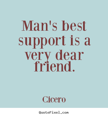 Design your own photo quotes about friendship - Man's best support is a very dear friend.