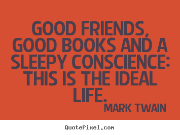 Mark Twain picture quote - Good friends, good books and a sleepy conscience:.. - Friendship quotes