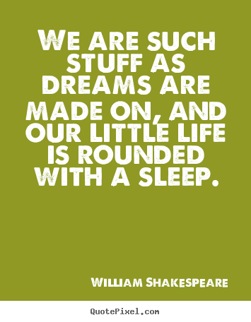 William Shakespeare picture quotes - We are such stuff as dreams are made on, and.. - Friendship quotes