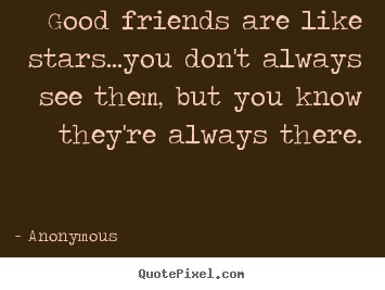 Diy poster quotes about friendship - Good friends are like stars...you don't always see them,..