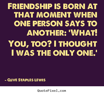 Make custom pictures sayings about friendship - Friendship is born at that moment when one..