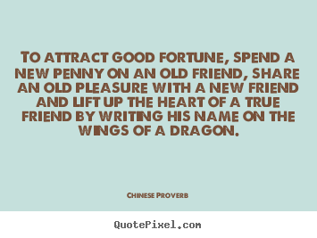 Sayings about friendship - To attract good fortune, spend a new penny..