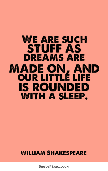 We are such stuff as dreams are made on, and.. William Shakespeare popular friendship quotes