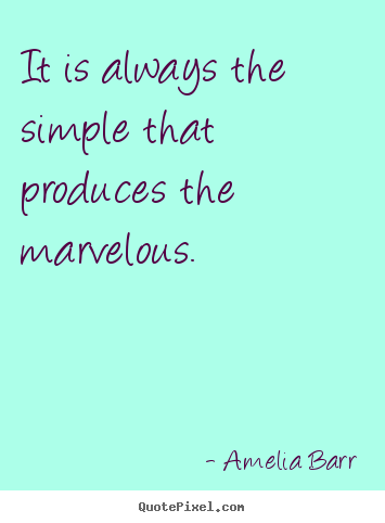 Quotes about inspirational - It is always the simple that produces the marvelous.
