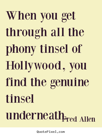 Quotes about inspirational - When you get through all the phony tinsel of hollywood,..