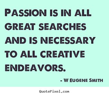 Inspirational quote - Passion is in all great searches and is necessary..