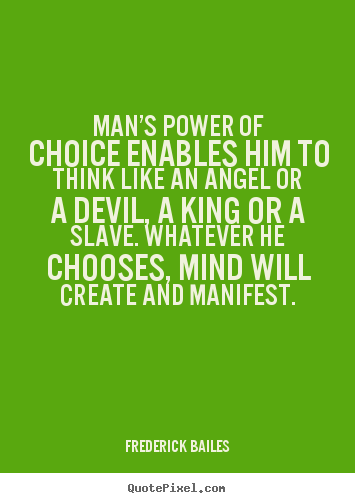 Inspirational quotes - Man's power of choice enables him to think..
