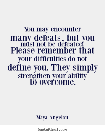 Make picture quote about inspirational - You may encounter many defeats, but you must not be..