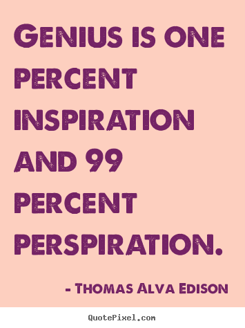 Quote about inspirational - Genius is one percent inspiration and 99 percent perspiration.