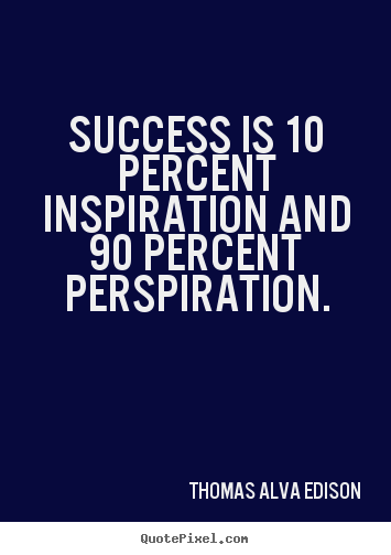 Inspirational sayings - Success is 10 percent inspiration and 90..