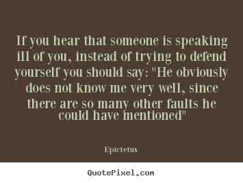 Epictetus photo quotes - If you hear that someone is speaking ill of you, instead.. - Inspirational quotes
