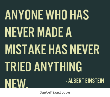 Create custom picture quote about inspirational - Anyone who has never made a mistake has never tried anything new.