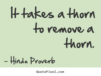 Diy poster quotes about inspirational - It takes a thorn to remove a thorn.