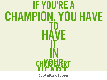Create picture quotes about inspirational - If you're a champion, you have to have it..