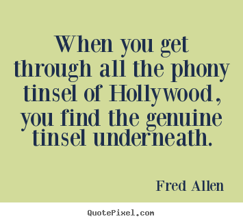 Quote about inspirational - When you get through all the phony tinsel of hollywood, you find the genuine..