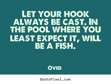 Inspirational quote - Let your hook always be cast. in the pool where you least expect it,..
