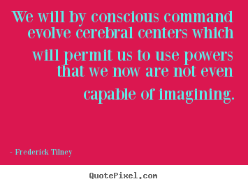 Quotes about inspirational - We will by conscious command evolve cerebral centers which..